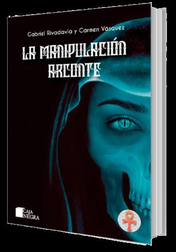 Libro La manupulacion arconte de Gabriel Rivadavia y Carmen Vasquez, amar la vida, demonios, entidades del bajo astral, desencarnadas, astral, lasvas astrales parasitarias, eap, egregores, extraterrestres, alienigenas, terapia bioenergetica