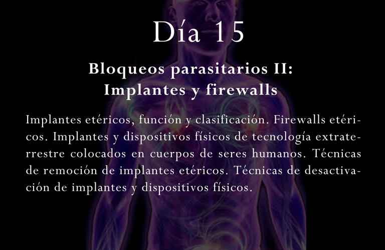 Implantes etéricos, función y clasificación. Firewalls etéricos. Implantes y dispositivos físicos de tecnología extraterrestre colocados en cuerpos de seres humanos. Técnicas de remoción de implantes etéricos. Técnicas de desactivación de implantes y dispositivos físicos.
