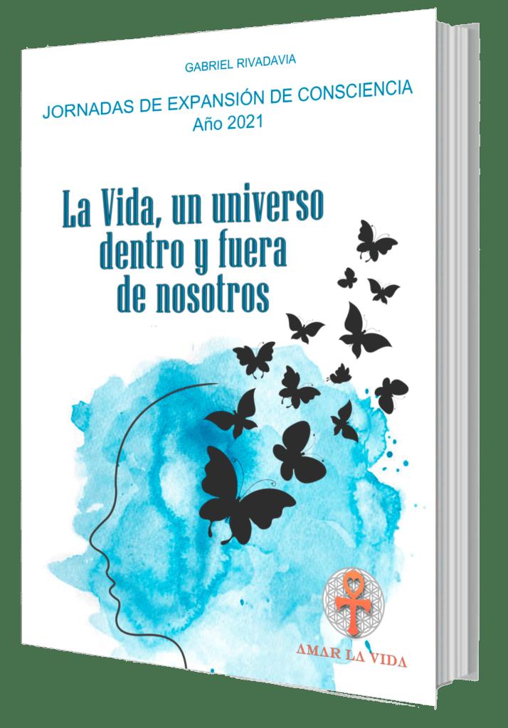 curso-jornadas-expansion-consciencia-libro-la-vida-un-universo-dentro-y-fuera-de-nosotros-amar-la-vida